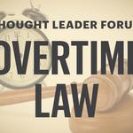 Thought Leader Forum: Overtime Law