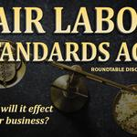 Fair Labor Standards Act: Roundtable Discussion