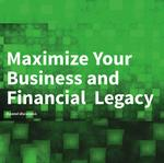Maximize Your Business and Financial Legacy