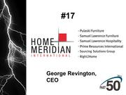 Home Meridian International is a global design, sourcing and marketing resource to the home furnishings industry. The High Point company did not publicly disclose its 2012 revenues.