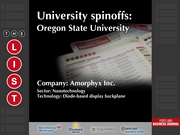 Amorphyx Inc.  The full list of Oregon university spinoffs - including contact information - is available to PBJ subscribers.  Not a subscriber? Sign up for a free 4-week trial subscription to view this list and more today