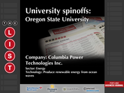 Columbia Power Technologies Inc.  The full list of Oregon university spinoffs - including contact information - is available to PBJ subscribers.  Not a subscriber? Sign up for a free 4-week trial subscription to view this list and more today