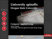 Applied Exergy  The full list of Oregon university spinoffs - including contact information - is available to PBJ subscribers.  Not a subscriber? Sign up for a free 4-week trial subscription to view this list and more today