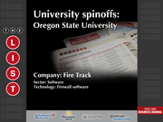 Fire Track  The full list of Oregon university spinoffs - including contact information - is available to PBJ subscribers.  Not a subscriber? Sign up for a free 4-week trial subscription to view this list and more today