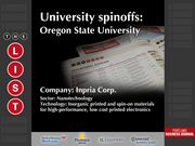 Inpria Corp.  The full list of Oregon university spinoffs - including contact information - is available to PBJ subscribers.  Not a subscriber? Sign up for a free 4-week trial subscription to view this list and more today