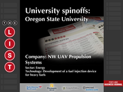 NW UAV Propulsion  The full list of Oregon university spinoffs - including contact information - is available to PBJ subscribers.  Not a subscriber? Sign up for a free 4-week trial subscription to view this list and more today