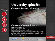 Odyssey Science Innovations LC  The full list of Oregon university spinoffs - including contact information - is available to PBJ subscribers.  Not a subscriber? Sign up for a free 4-week trial subscription to view this list and more today