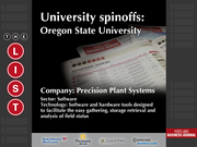 Precision Plant Systems  The full list of Oregon university spinoffs - including contact information - is available to PBJ subscribers.  Not a subscriber? Sign up for a free 4-week trial subscription to view this list and more today