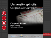 Strands  The full list of Oregon university spinoffs - including contact information - is available to PBJ subscribers.  Not a subscriber? Sign up for a free 4-week trial subscription to view this list and more today