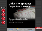 Zaps Technology  The full list of Oregon university spinoffs - including contact information - is available to PBJ subscribers.  Not a subscriber? Sign up for a free 4-week trial subscription to view this list and more today