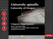 Dune Sciences  The full list of Oregon university spinoffs - including contact information - is available to PBJ subscribers.  Not a subscriber? Sign up for a free 4-week trial subscription to view this list and more today