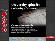 NemaMetrix  The full list of Oregon university spinoffs - including contact information - is available to PBJ subscribers.  Not a subscriber? Sign up for a free 4-week trial subscription to view this list and more today