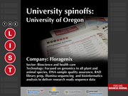 Floragenix  The full list of Oregon university spinoffs - including contact information - is available to PBJ subscribers.  Not a subscriber? Sign up for a free 4-week trial subscription to view this list and more today