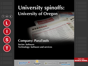 Paratools  The full list of Oregon university spinoffs - including contact information - is available to PBJ subscribers.  Not a subscriber? Sign up for a free 4-week trial subscription to view this list and more today