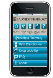 Fairview Pharmacy Mobile refills prescriptions, locates pharmacies, shows drug information. Available for: iPhone/iPad users from Apple's App Store; Android users from Google Android Market