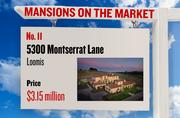 No. 11. 5300 Montserrat Lane, Loomis, with an asking price of $3.15 million. The home, listed by Coldwell Banker, has 5 bedrooms, 5 full bathrooms and 1 half bathroom. It is 6,785 square feet on 4.8 acres.