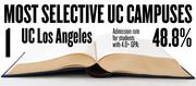 No. 1. UC Los Angeles. The campus admits 48.8 percent of applicants with high school GPAs of 4.0 and above. The overall admission rate is 22.7 percent.