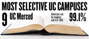 No. 9. UC Merced. The campus admits 99.1 percent of applicants with high school GPAs of 4.0 and above. The overall admission rate is 88.6 percent.