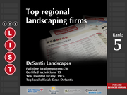 5: DeSantis Landscapes  The full list of the top regional landscaping firms - including contact information - is available to PBJ subscribers.  Not a subscriber? Sign up for a free 4-week trial subscription to view this list and more today