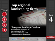 4: Showplace Landscape Services  The full list of the top regional landscaping firms - including contact information - is available to PBJ subscribers.  Not a subscriber? Sign up for a free 4-week trial subscription to view this list and more today