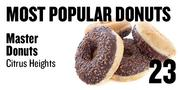 No. 23. Master Donuts, 7601 Sunrise Blvd., Citrus Heights, based on Yelp and Urbanspoon ratings.