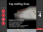 4: Employers Overload  The full list of the top staffing firms - including contact information - is available to PBJ subscribers.  Not a subscriber? Sign up for a free 4-week trial subscription to view this list and more today