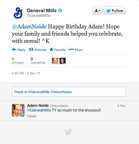 General Mills sent cereal lover Adam Naide a shout-out on Twitter on his birthday. Naide says many consumers like engaging with brands when they're authentic and interact like human beings.