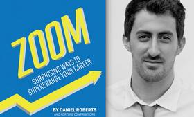 Daniel Roberts is the primary author of <em>Zoom: Surprising Ways to Supercharge Your Career</em>, a new book written by <em>Fortune</em> magazine contributors.