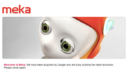 Meka Robotics  Company: San Francisco-based Meka Robotics, founded in 2007, builds expressive robotic heads. Acquisition details: Reported December 4, unknown terms. CEO: Aaron Edsinger, the CTO of Redwood Robotics was  listed as the chief executive in 2012. Fun Facts: An early version of the humanoid M1 robot cost $340,000 in 2011. Click here to read more.