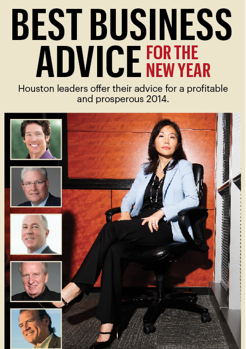 HBJ gathered the best business advice from top leaders and members of the Houston community to help our readers have a profitable and prosperous 2014.