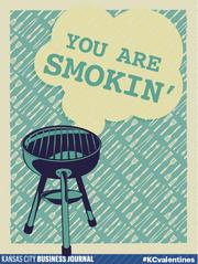 You are smokin'  Tweet your #KCvalentines ideas to @KCBizJournal, and share the Kansas City love.