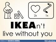 IKEAn't live without you  Tweet your #KCvalentines ideas to @KCBizJournal, and share the Kansas City love.