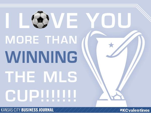 I love you more than winning the MLS Cup!  Tweet your #KCvalentines ideas to @KCBizJournal, and share the Kansas City love.