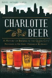 Charlotte Beer: A History of Brewing in the Queen City by Daniel Anthony Hartis