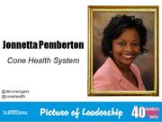 Jonnetta Pemberton, practice performance improvement specialist at Cone Health Medical Group in Greensboro  Why selected: Pemberton is charged with ensuring performance management and quality improvement programs are developed and managed well and leads several initiatives within the medical group. She has taken on leadership roles in both the Alpha Kappa Alpha sorority and Solomon's Porch Health Ministry at New Jerusalem Cathedral.