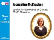 Jacqueline McCracken, programs manager at Junior Achievement of Central North Carolina in Greensboro  Why selected: McCracken is increasing Junior Achievement's programming and is passionate about the organization's work to empower students with real-world skills. She has advocated for abused and neglected children in Guilford County's court system and is a member of a group that provides breakfast burritos to the homeless.