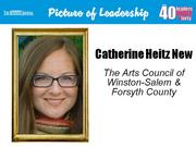 Catherine Heitz New, vice president of development at The Arts Council of  Winston-Salem & Forsyth County Why selected: New is responsible for raising all funds for The Arts Council's grant programs and initiatives and has been instrumental in the growth of the arts in Winston-Salem. She volunteers with Arts North Carolina, Piedmont Craftsmen and the Junior League of Winston-Salem.
