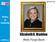 Elizabeth B. Madden, senior private banker at Wells Fargo & Co. in Winston-Salem  Why selected: As senior private banker for the Triad West region, Madden coordinates a team of specialists to provide clients with wealth management services. She is a member of the Board of Trustees at the UNC-School of the Arts and is active with numerous philanthropic groups.