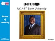 Louis Judge III, director of technology transfer at N.C. A&T State University in Greensboro  Why selected: Judge is responsible for intellectual property management and technology commercialization at A&T and has played a key role in the launch of five university start-up companies. He successfully launched and managed a student innovation competition and founded both a local nonprofit focused on economic development and wealth in the minority community and the Piedmont Triad chapter of the National Black MBA Association.