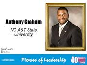 Anthony Graham, professor and chairperson at N.C. A&T State University's School of Education in Greensboro  Why selected: Graham oversees 24 undergraduate and graduate programs in A&T's School of Education, is the liaison between the school and Guilford County Schools and plans the annual Urban Education Institute at A&T.