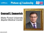 Conrad S. Emmerich, associate vice president of resource management at Wake Forest Baptist Medical Center in Winston-Salem  Why selected: Emmerich runs the medical center and hospital supply chain, overseeing 575 employees in multiple departments and saving $40 million since 2010. He co-chaired the 2013 Annual Children's Museum of Winston-Salem Storybook Soiree with his wife, leading a team of volunteers to raise nearly $90,000.