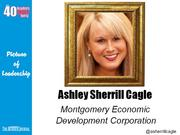 "Ashley Sherrill Cagle, executive director of the Montgomery Economic Development Corp. in Troy Why selected: Described as a ""hard charger,"" Cagle has helped broker deals to bring new business and expansions to Montgomery County. She chairs the county's Communities In Schools and is active in the North Carolina Economic Developers Association."