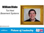 William Blake, sales manager at Tar Heel Basement Systems in Winston-Salem  Why selected: Blake's leadership has led to a dramatic increase in Tar Heel Basement Systems' annual sales, enabled the company to add sales team members and expand its service area. The company's top salesman for four years, he is active with the High Country Home Builders Association, the Ronald McDonald House of Winston-Salem, Habitat for Humanity and Chambers of Commerce throughout the Triad.