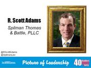 R. Scott Adams, senior attorney at Spilman Thomas & Battle in Winston-Salem Why selected: Adam's primary area of practice is consumer financial services law and he regularly speaks at local and national legal seminars, maintains a consumer finance law blog and writes articles on current legal issues for multiple publications. He is actively involved in organizations that work to improve Winston-Salem and make it a more attractive place for young professionals and families by broadening the city's economic base.