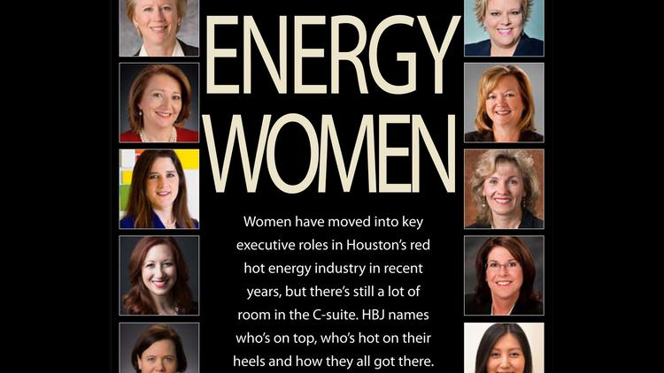 Women have moved into key executive roles in Houston's red hot energy industry in recent years, but there's still a lot of room in the C-suite. HBJ names who's on top, who's hot on their heels and how they all got there.