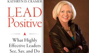 Kathy Cramer, PhD, is a psychologist-turned-leadership consultant who is managing partner of The Cramer Institute and author of Lead Positive: What Highly Effective Leaders See, Say, and Do (Jossey-Bass; March 2014).