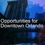 7 things Orlando needs to grow its downtown