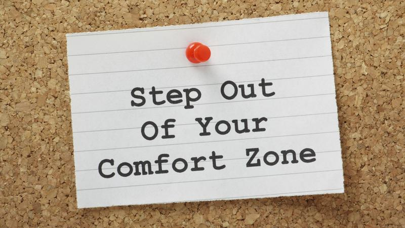 How to step out of your comfort zone so you can succeed