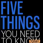 Five things you need to know today, and the ability to tweet money to me is almost here!