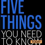 Five things you need to know today, and there may be such a thing as too much money